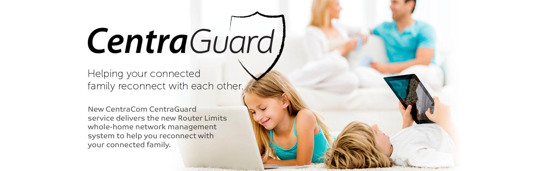 CentraGuard: Helping your connected family reconnect with each other